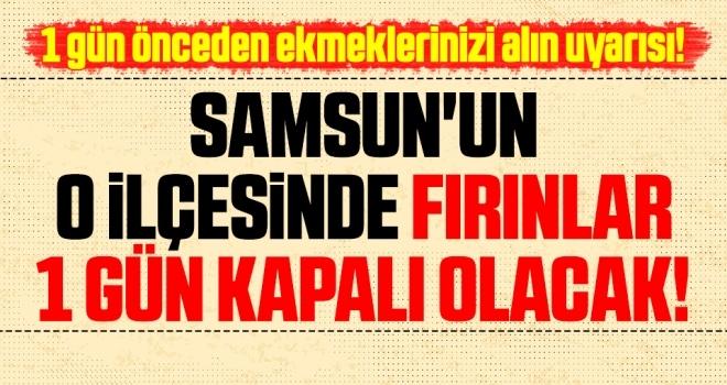 Samsun'un O İlçesinde Fırınlar 1 Gün Kapalı Olacak!