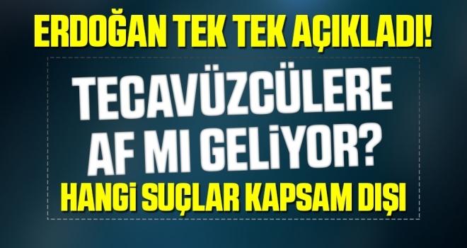 AK Parti tecavüzcülere ve uyuşturucu satıcılarına af mı getiriyor Erdoğan açıkladı