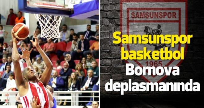 Samsunspor Basketbol Bornova Belediyespor deplasmanında