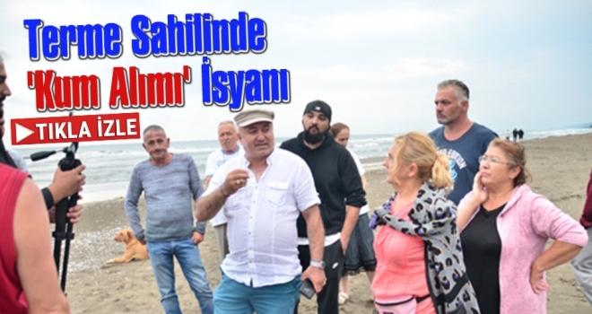 Terme Sahilinde 'Kum Alımı' İsyanı