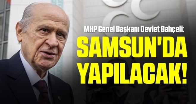 MHP Genel Başkanı Devlet Bahçeli: Samsun'da Yapılacak