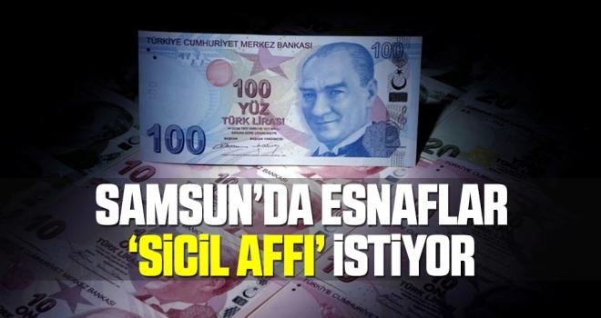 Samsun'da Esnaflar 'Sicil Affı' İstiyor