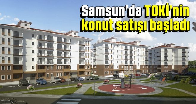 Samsun'da TOKİ'nin Konut Satışı Başladı!