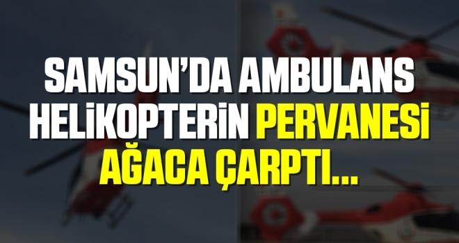 Samsun'da Ambulans Helikopterin Pervanesi Ağaca Çarptı