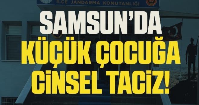 Samsun'da Küçük Çocuğa Cinsel Taciz!