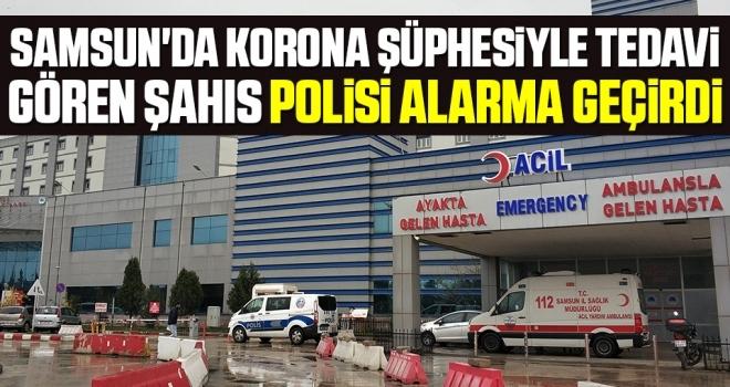 Samsun'da Korona şüphesiyle tedavi gören şahıs polisi alarma geçirdi