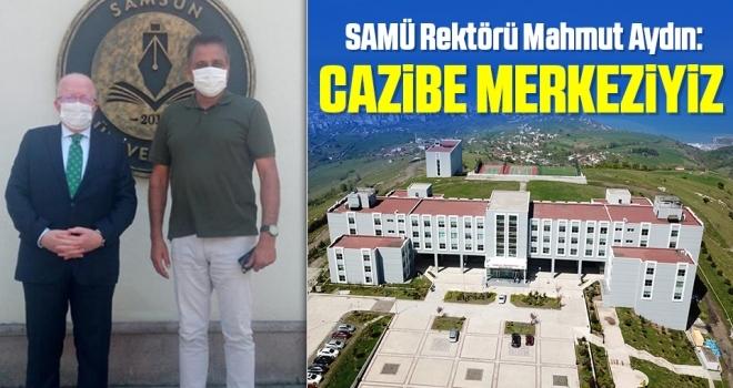 SAMÜ Rektörü Mahmut Aydın: Cazibe Merkeziyiz