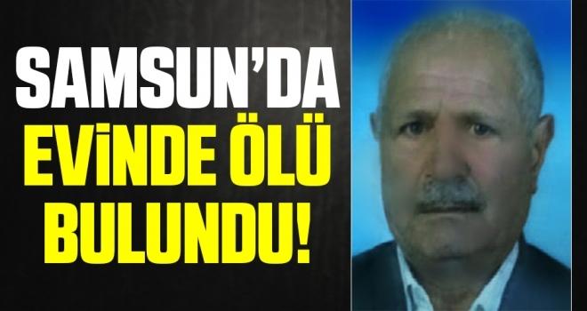 Samsun'da Yaşlı adam evinde ölü bulundu