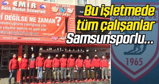 Bu işletmede çalışan herkes Samsunsporlu...