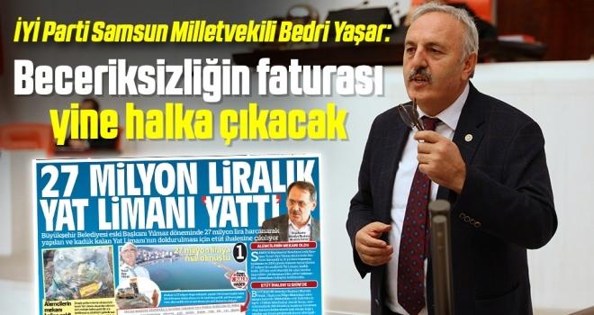 İYİ Parti Samsun Milletvekili Bedri Yaşar: Beceriksizliğin faturası yine halka çıkacak