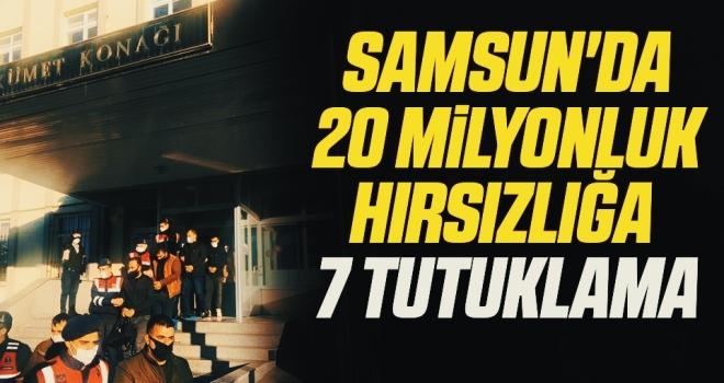 Samsun'da 20 milyonluk hırsızlığa 7 tutuklama