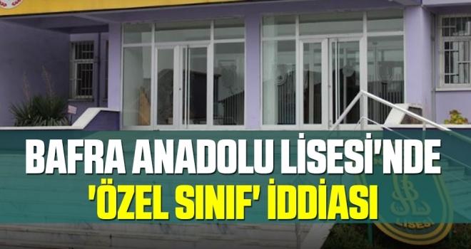 Bafra Anadolu Lisesi'nde 'özel sınıf' iddiası