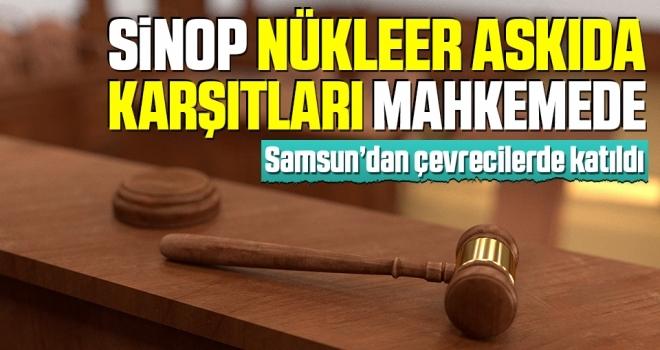 Sinop Nükleer AskıdaKarşıtları Mahkemede