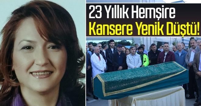 Samsun'da 23 Yıllık Hemşire Kansere Yenik Düştü