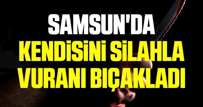 Samsun'da kendisini silahla vuranı bıçakladı