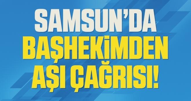 Samsun'da Başhekimden Korona Aşısı Çağrısı!