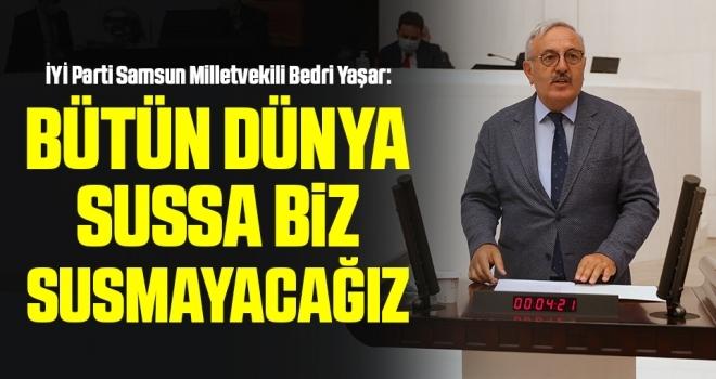 İYİ Parti Samsun Milletvekili Bedri Yaşar: Bütün dünya sussabiz susmayacağız