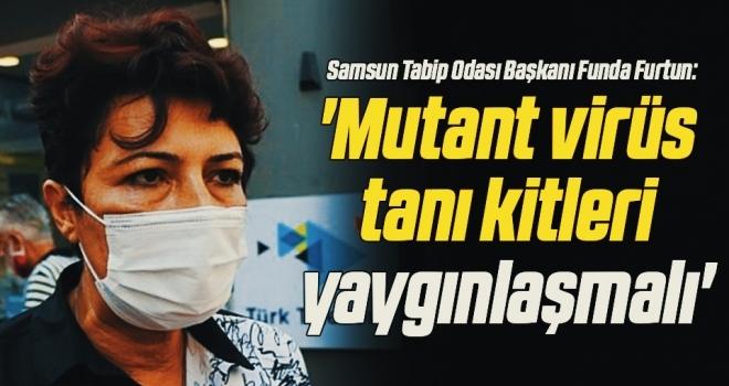 'Mutant virüs tanıkitleri yaygınlaşmalı'