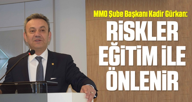 MMO Şube Başkanı Kadir Gürkan: Risklereğitim ile önlenir