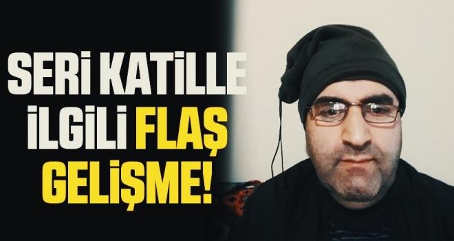 Türkiye'nin Konuştuğu Seri Katille İlgili Flaş Gelişme!