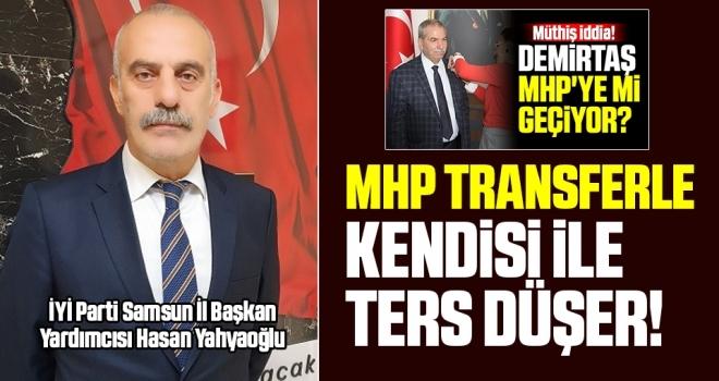 İYİ Parti Samsun İl Başkan Yardımcısı Hasan Yahyaoğlu: MHP Transferle Kendisi İle Ters Düşer