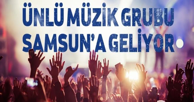 Ünlü Müzik Grubu Samsun'a Geliyor!