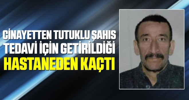Cinayetten tutuklu şahıs tedaviiçin getirildiği hastaneden kaçtı