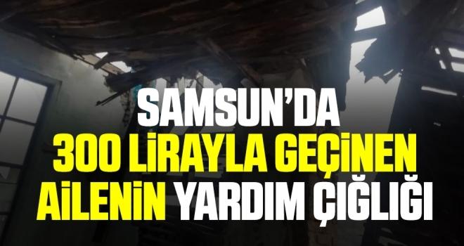 Samsun'da 300 Lirayla Geçinen Ailenin Yardım Çığlığı