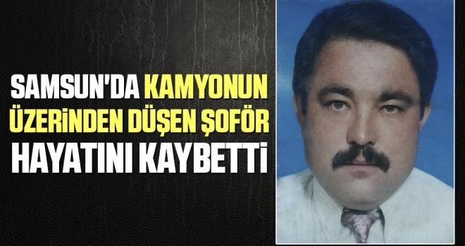 Samsun'da Kamyonun Üzerinden Düşen Şoför Hayatını Kaybetti