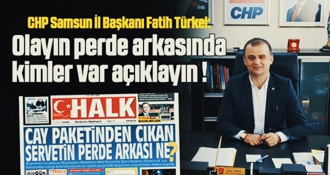 CHP Samsun İl Başkanı Fatih Türkel: Olayın perde arkasındakimler var açıklayın!