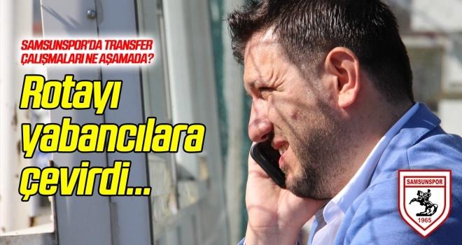 Samsunspor'da rota yabancılara döndü!