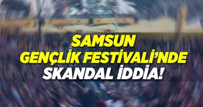 Samsun Gençlik Festivali'nde Skandal İddia!