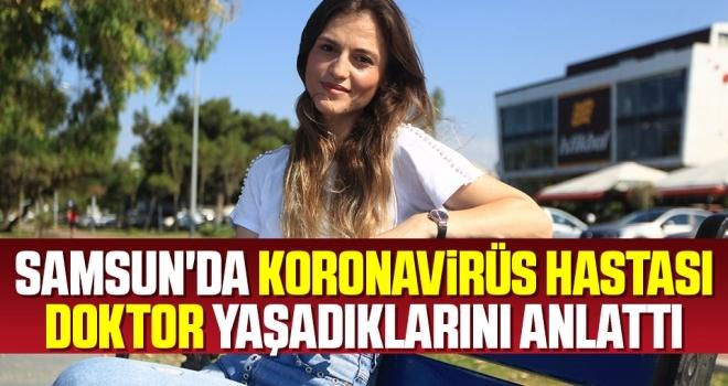 Samsun'da Koronavirüs Hastası Doktor Yaşadıklarını Anlattı