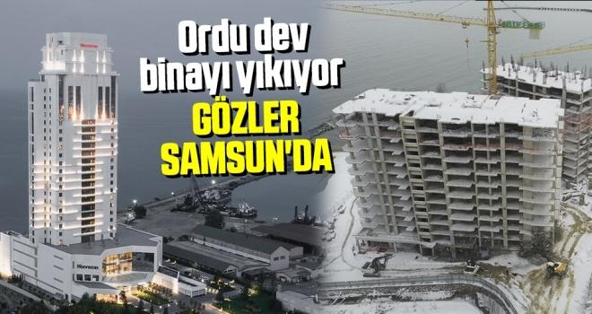 Ordu Dev Binayı Yıkıyor Gözler Samsun'da