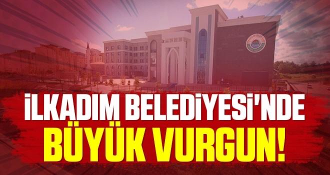 Samsun İlkadım Belediyesi'nde Büyük Vurgun!