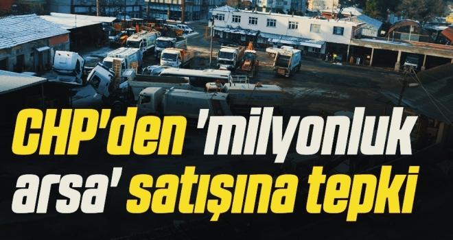 CHP'den 'milyonluk arsa' satışına tepki