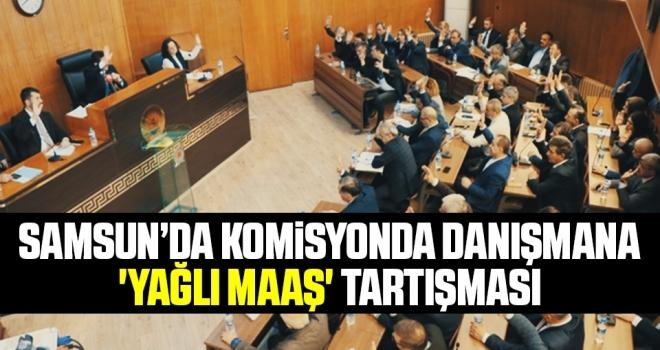 Samsun'da Komisyonda danışmana 'Yağlı Maaş' Tartışması