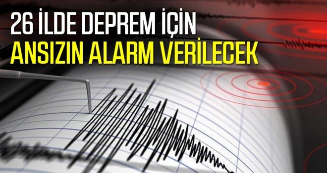 26 ilde deprem için ansızın alarm verilecek