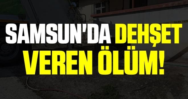 Samsun'da Dehşet Veren Ölüm!