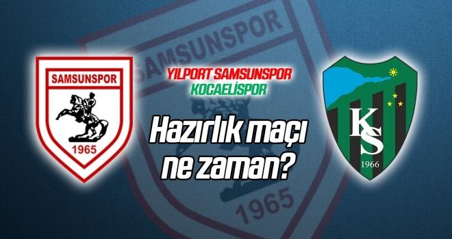 Yılport Samsunspor - Kocaelispor hazırlık maçı ne zaman?