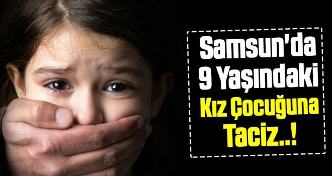 Samsun'da Kız Çocuğuna Taciz!