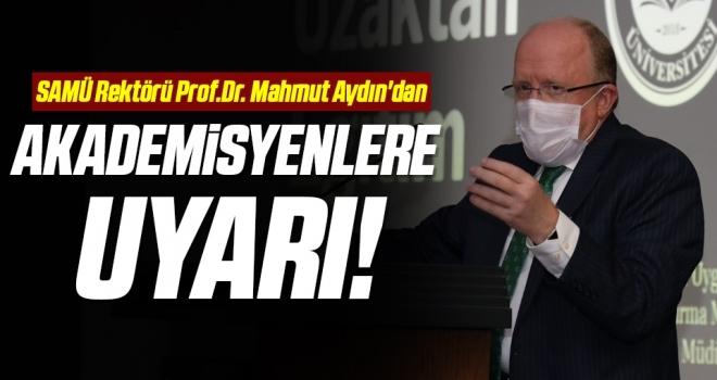 SAMÜ Rektörü Prof.Dr. Mahmut Aydın'dan akademisyenlere uyarı