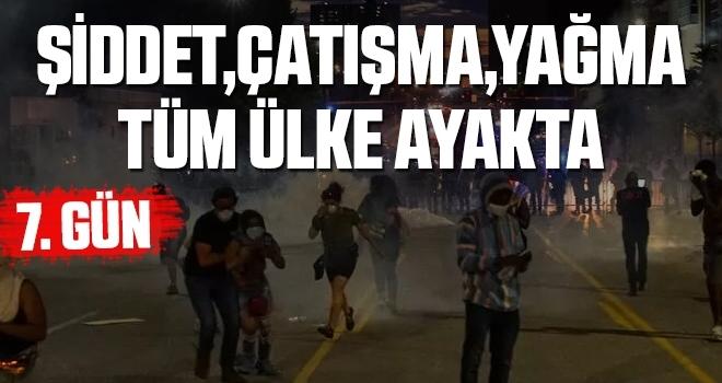 Gösteriler 7. gününde: Yağma, çatışma, şiddet!