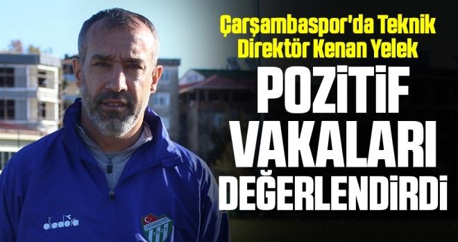Çarşambaspor'da Teknik Direktör Kenan Yelek Pozitif Vakaları Değerlendirdi