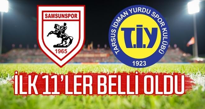 Yılport Samsunspor - Tarsus İdman Yurdu Maçının İlk 11'leri Belli Oldu
