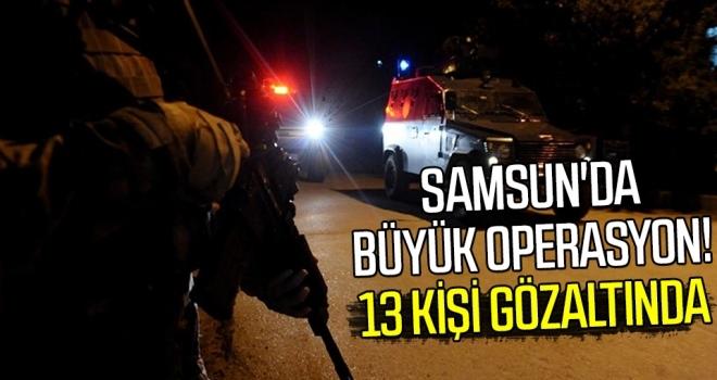 Samsun'da Büyük Operasyon! 13 Kişi Gözaltında