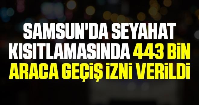 Samsun'da seyahat kısıtlamasında 443 bin 957 araca geçiş izni verildi