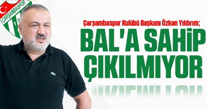 Çarşambapor Kulübü Başkanı Özkan Yıldırım: BAL'a Sahip Çıkılmıyor