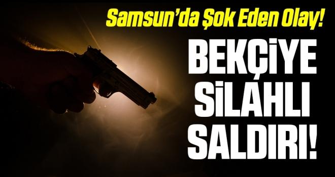 Samsun'da Bekçiye Silahlı Saldırı!
