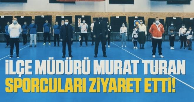 İlçe Müdürü Murat Turan Sporcuları Ziyaret Etti!